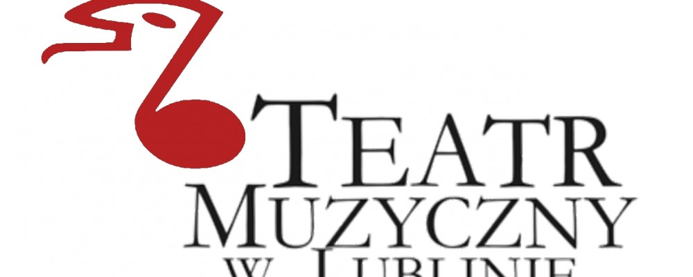 Zarząd Województwa Lubelskiego ogłasza konkurs na kandydata na stanowisko Dyrektora Naczelnego Teatru Muzycznego w Lublinie
