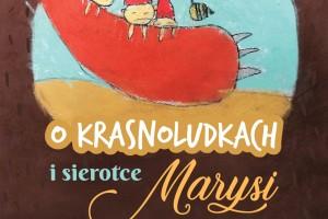 """Plakat do naszego nowego spektaklu """"O krasnoludkach i sierotce Marysi"""""""